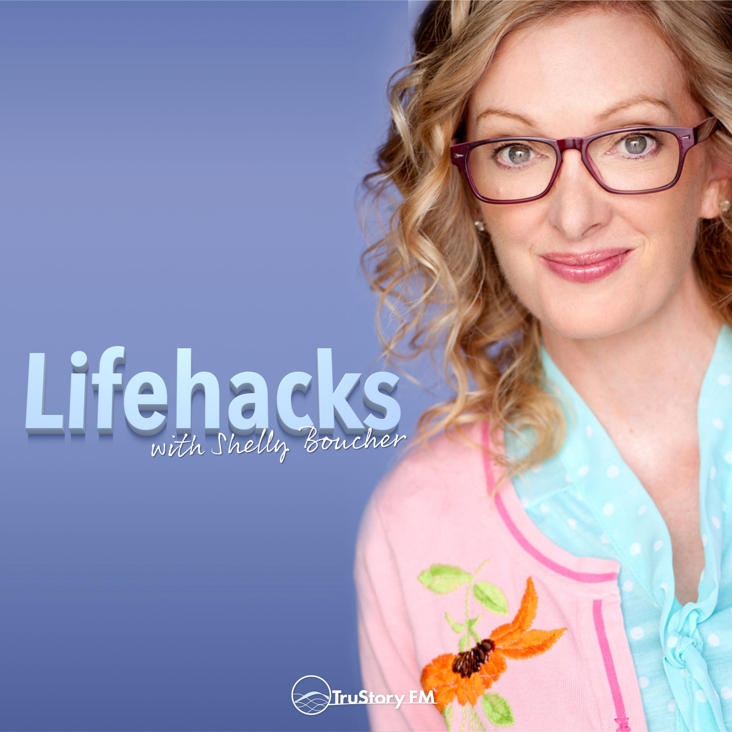 Lifehacks with Shelly Boucher